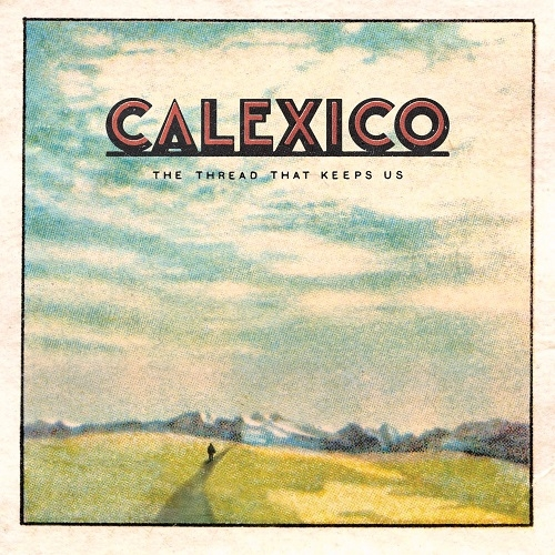 Calexico – The Thread That Keeps Us (City Slang, 2018)