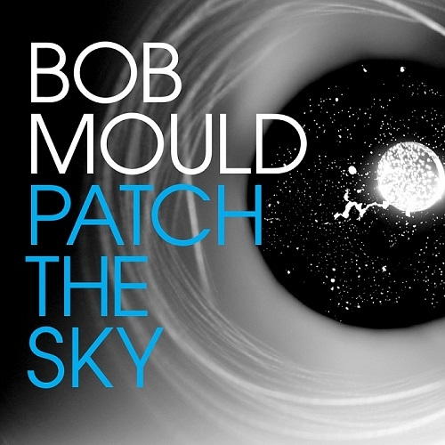 Bob Mould – Patch The Sky (Merge, 2016)