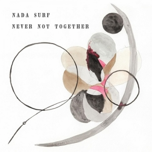 Nada Surf - Never Not Together (City Slang, 2020)