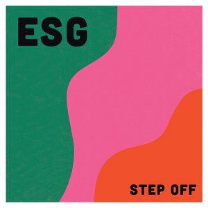 ESG – Step Off [Re-issue] (Fire Records, 2017)