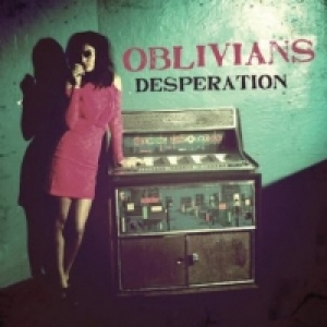 Οblivians – Desperation (In the Red, 2013)