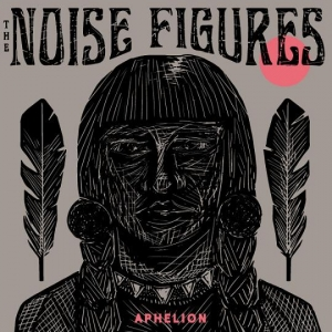 The Noise Figures – Aphelion (Inner Ear, 2015)