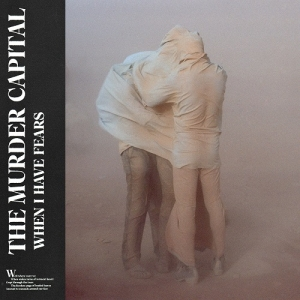 The Murder Capital – When I Have Fears (Human Season, 2019)