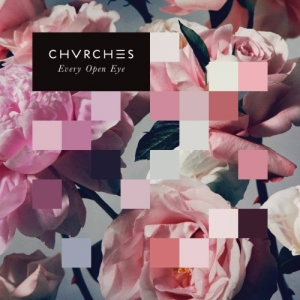 Chvrches – Every Open Eye (Virgin EMI, 2015)