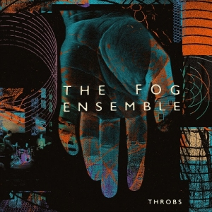The Fog Ensemble – Throbs (Inner Ear, 2018)