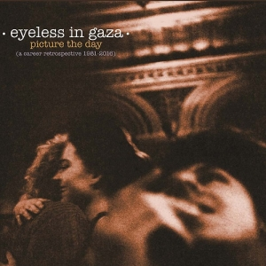 Eyeless In Gaza - Picture The Day - A Career Retrospective 1981-2016 (Cherry Red Records, 2016)
