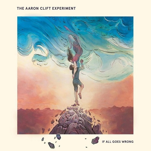 The Aaron Clift Experiment – If All Goes Wrong (Aaron Clift Productions, 2018)