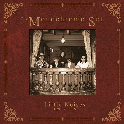 The Monochrome Set – Little Noises 1990-1995 (Cherry Red Records, 2020)