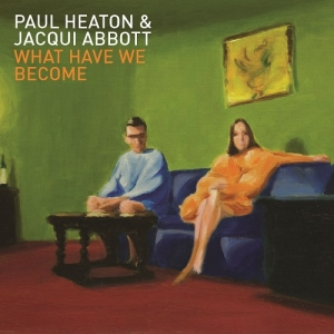 Paul Heaton & Jacqui Abbott – What Have We Become (Virgin EMI, 2014)