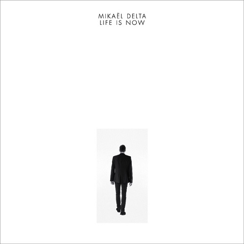 Mikael Delta – Life Is Now (Inner Ear, 2015)