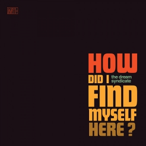 The Dream Syndicate - How Did I find Myself Here (Anti-, 2017)