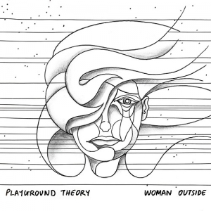 Woman Outside - Το νέο single των Playground Theory
