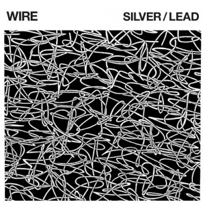 Wire – Silver/Lead (Pinkflag, 2017)