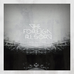 The Foreign Resort - New Frontiers [reissue] (Arcane Angels, 2016)
