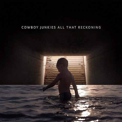 Cowboy Junkies - All That Reckoning (Latent, 2018)