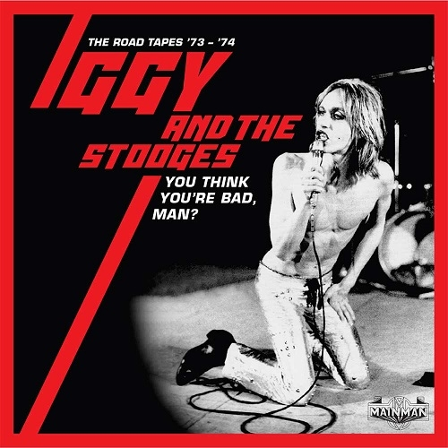 Iggy & the Stooges - You Think You're Bad, Man? The Road Tapes 1973-74 (Cherry Red Records, 2020)