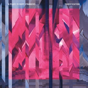 A Place To Bury Strangers - Transfixiation (Dead Oceans, 2015)