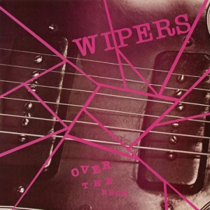 MEMORY LANE: Wipers - Over The Edge