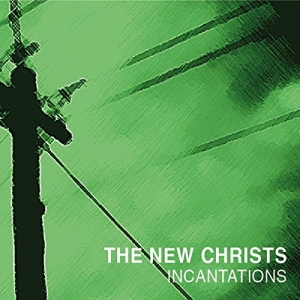 The New Christs – Incantations (Ιmpedance, 2014)