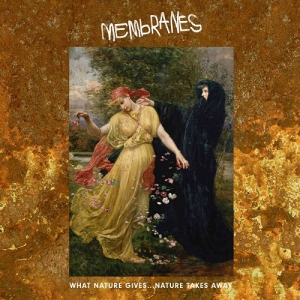 Membranes - What Nature Gives…Nature Takes Away (Cherry Red Records, 2019)