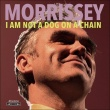 Morrissey – I Am Not a Dog on a Chain (BMG, 2020)